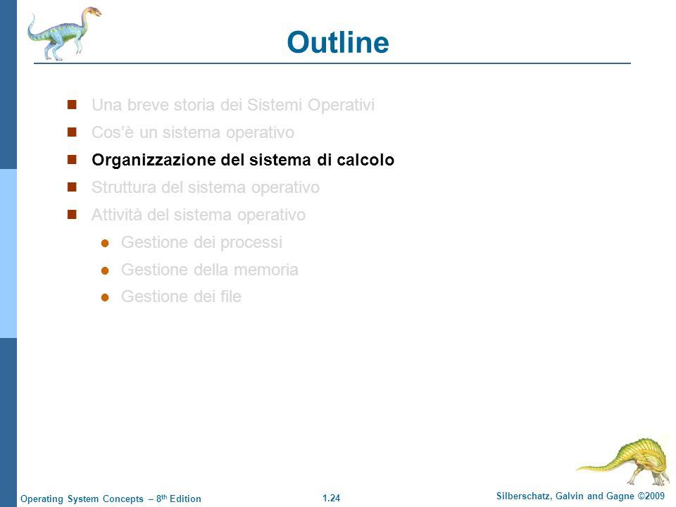 1.24 Silberschatz, Galvin and Gagne ©2009 Operating System Concepts – 8 th Edition Outline Una breve storia dei Sistemi Operativi Cosè un sistema oper