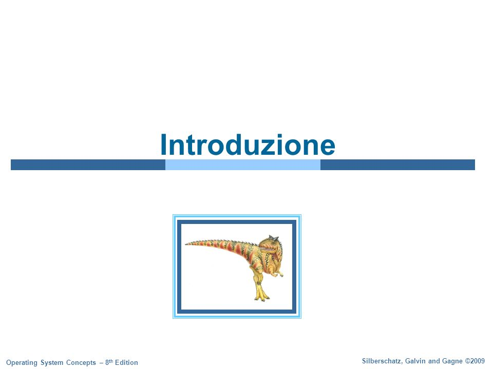 Silberschatz, Galvin and Gagne ©2009 Operating System Concepts – 8 th Edition Introduzione