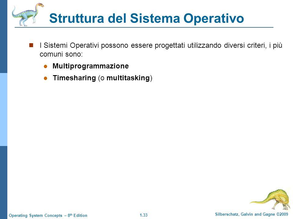 1.33 Silberschatz, Galvin and Gagne ©2009 Operating System Concepts – 8 th Edition Struttura del Sistema Operativo I Sistemi Operativi possono essere