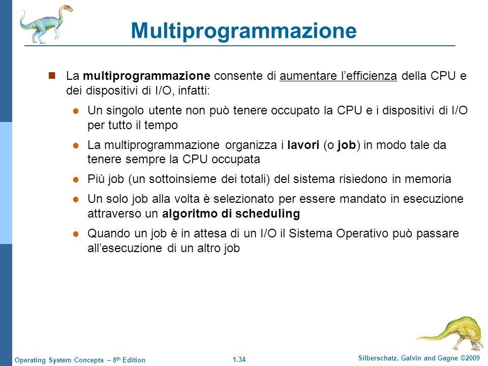 1.34 Silberschatz, Galvin and Gagne ©2009 Operating System Concepts – 8 th Edition Multiprogrammazione La multiprogrammazione consente di aumentare le