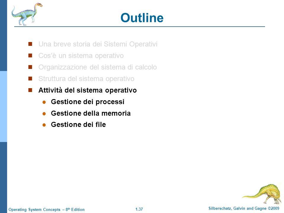 1.37 Silberschatz, Galvin and Gagne ©2009 Operating System Concepts – 8 th Edition Outline Una breve storia dei Sistemi Operativi Cosè un sistema oper