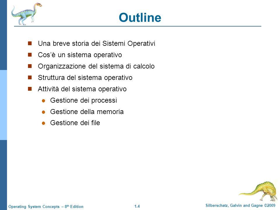 1.4 Silberschatz, Galvin and Gagne ©2009 Operating System Concepts – 8 th Edition Outline Una breve storia dei Sistemi Operativi Cosè un sistema opera