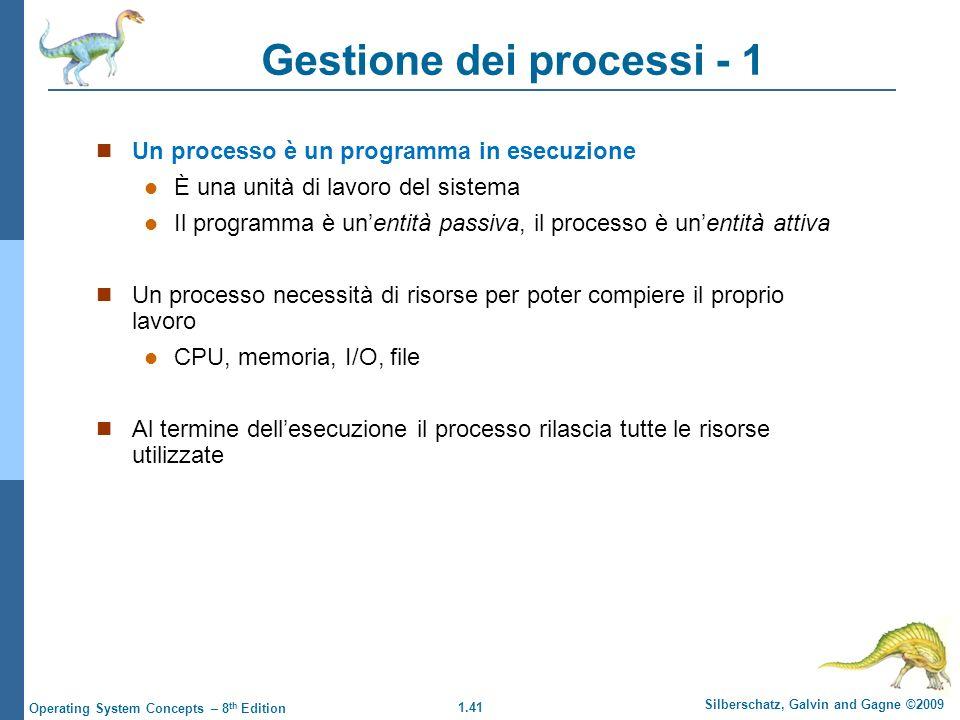 1.41 Silberschatz, Galvin and Gagne ©2009 Operating System Concepts – 8 th Edition Gestione dei processi - 1 Un processo è un programma in esecuzione