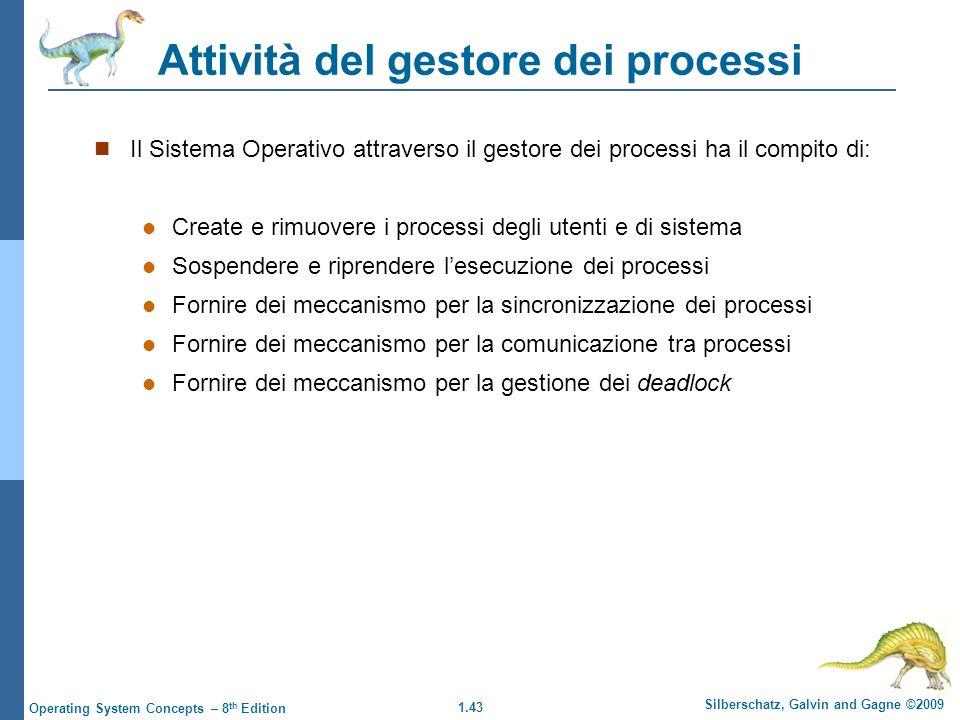 1.43 Silberschatz, Galvin and Gagne ©2009 Operating System Concepts – 8 th Edition Attività del gestore dei processi Il Sistema Operativo attraverso i