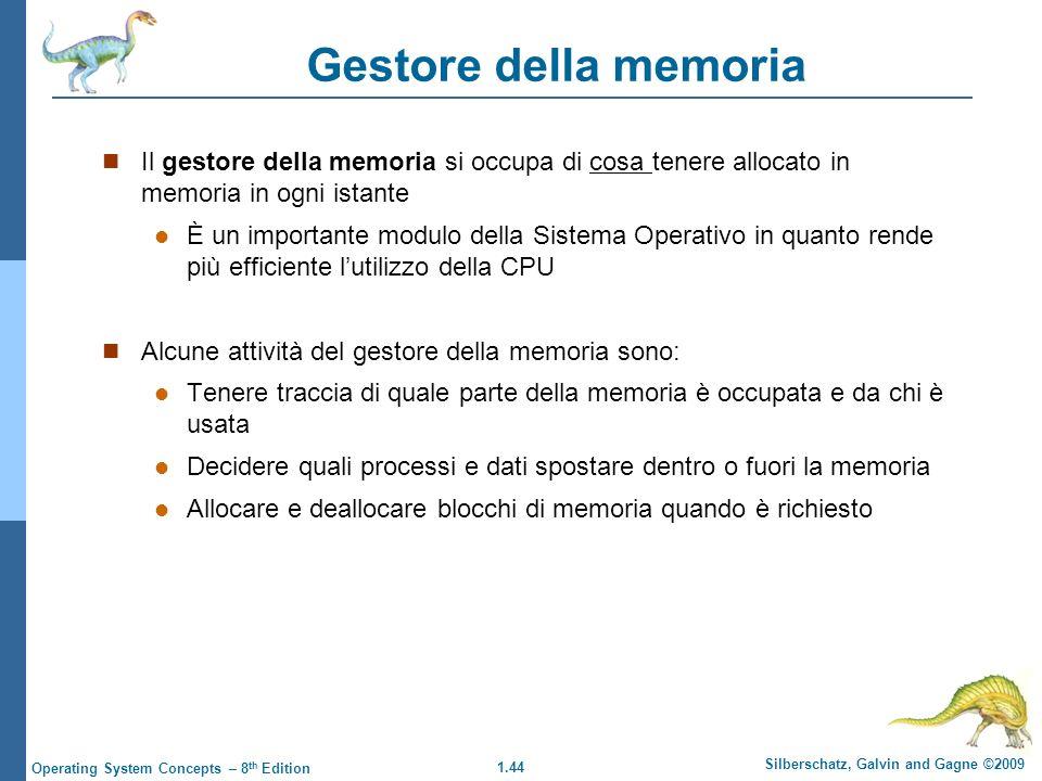 1.44 Silberschatz, Galvin and Gagne ©2009 Operating System Concepts – 8 th Edition Gestore della memoria Il gestore della memoria si occupa di cosa te