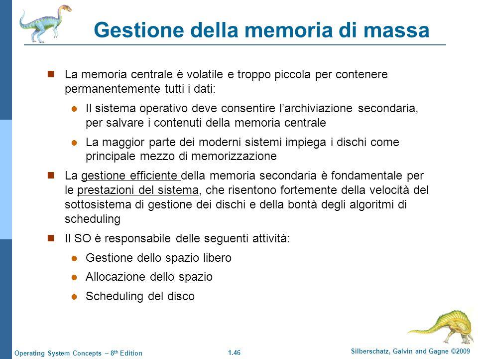 1.46 Silberschatz, Galvin and Gagne ©2009 Operating System Concepts – 8 th Edition Gestione della memoria di massa La memoria centrale è volatile e tr
