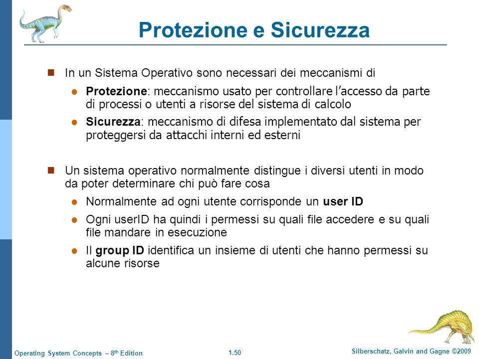 1.50 Silberschatz, Galvin and Gagne ©2009 Operating System Concepts – 8 th Edition Protezione e Sicurezza In un Sistema Operativo sono necessari dei m