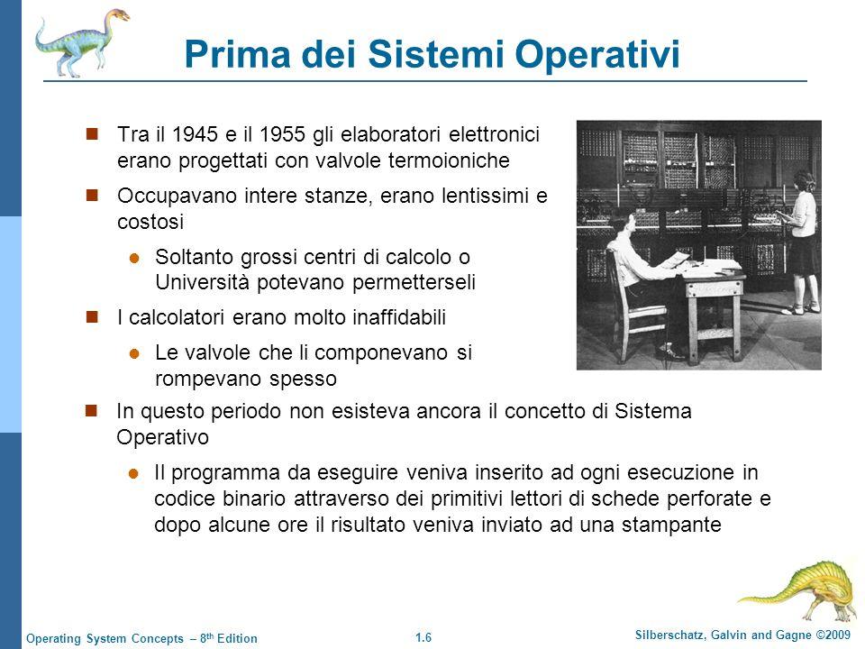 1.6 Silberschatz, Galvin and Gagne ©2009 Operating System Concepts – 8 th Edition Prima dei Sistemi Operativi Tra il 1945 e il 1955 gli elaboratori el