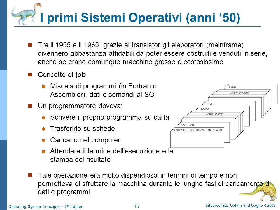 1.7 Silberschatz, Galvin and Gagne ©2009 Operating System Concepts – 8 th Edition I primi Sistemi Operativi (anni 50) Tra il 1955 e il 1965, grazie ai