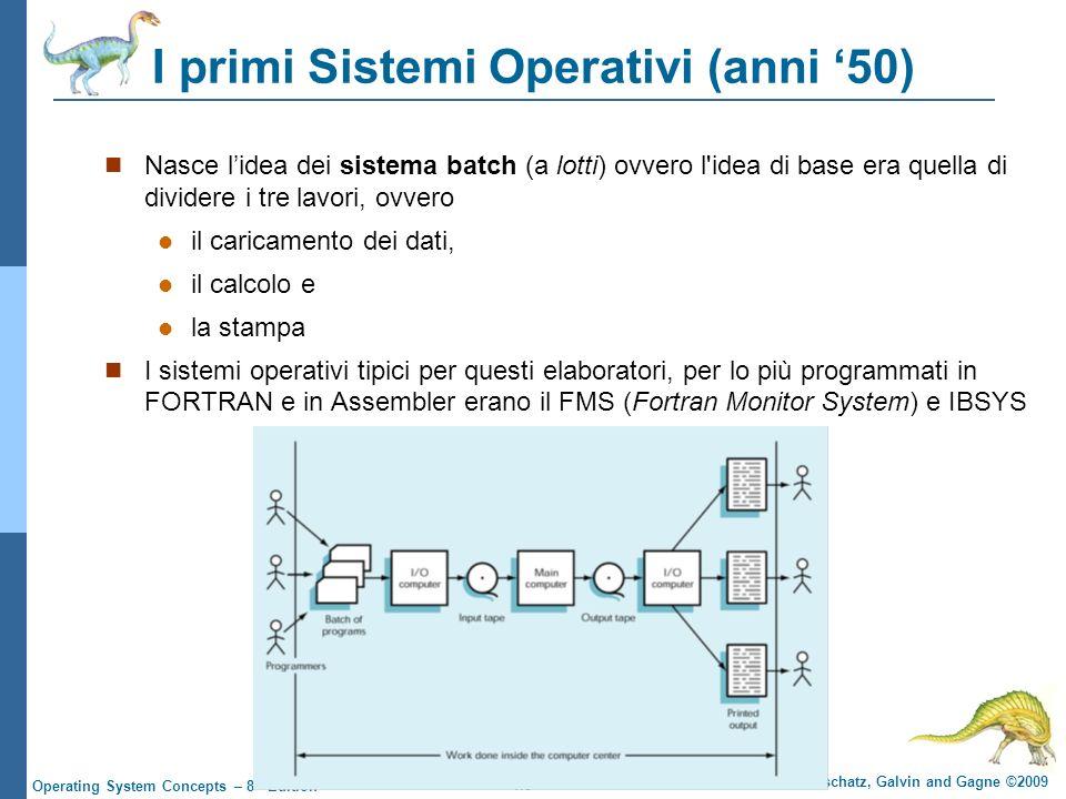 1.8 Silberschatz, Galvin and Gagne ©2009 Operating System Concepts – 8 th Edition I primi Sistemi Operativi (anni 50) Nasce lidea dei sistema batch (a