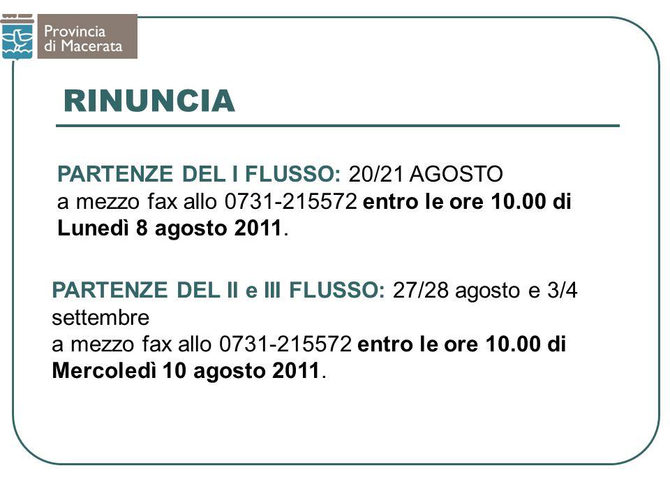 RINUNCIA PARTENZE DEL II e III FLUSSO: 27/28 agosto e 3/4 settembre a mezzo fax allo 0731-215572 entro le ore 10.00 di Mercoledì 10 agosto 2011.