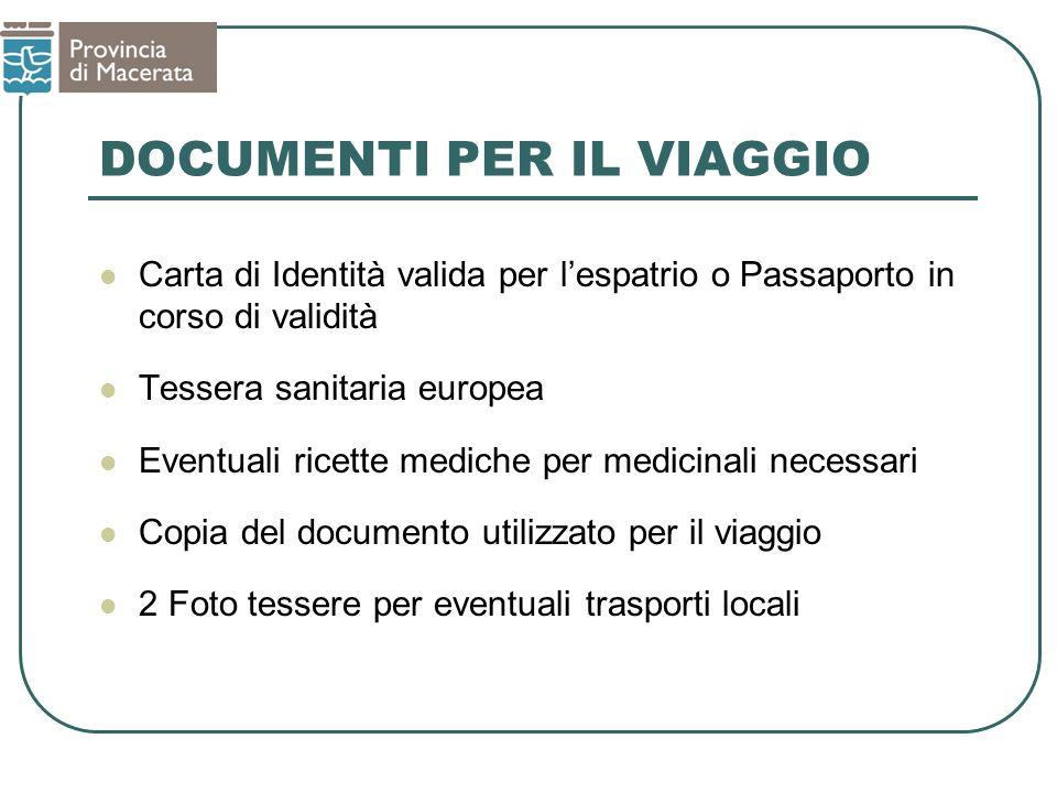 DOCUMENTI PER IL VIAGGIO Carta di Identità valida per lespatrio o Passaporto in corso di validità Tessera sanitaria europea Eventuali ricette mediche