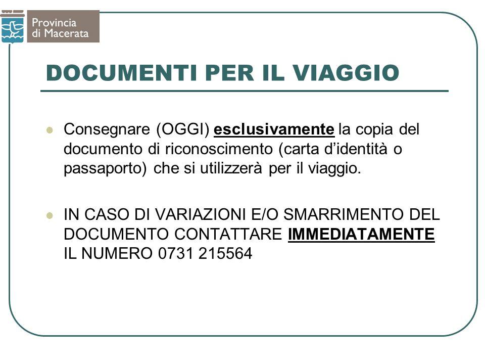 DOCUMENTI PER IL VIAGGIO Consegnare (OGGI) esclusivamente la copia del documento di riconoscimento (carta didentità o passaporto) che si utilizzerà pe