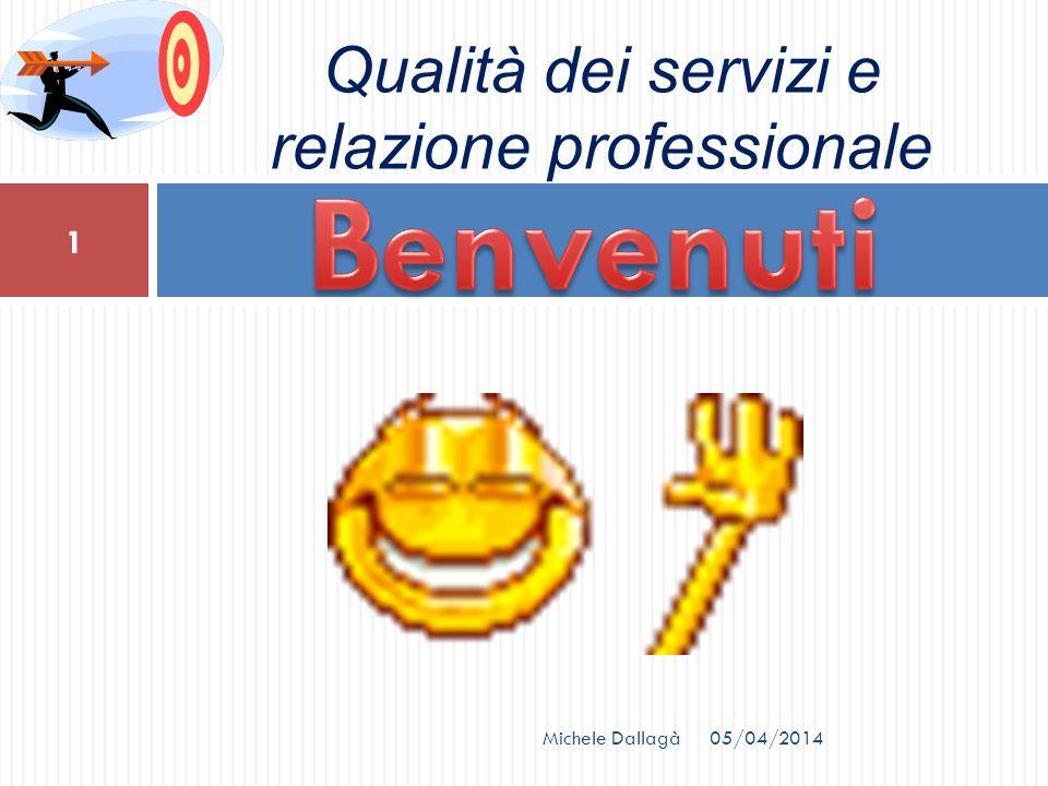 1 Michele Dallagà Qualità dei servizi e relazione professionale 05/04/2014