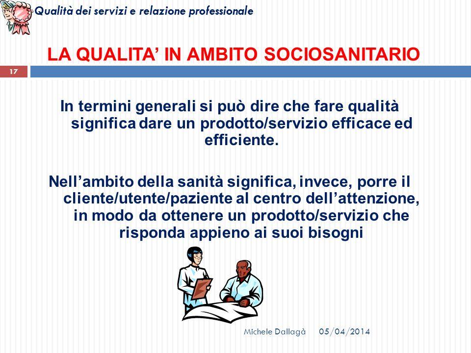 Qualità dei servizi e relazione professionale 17 LA QUALITA IN AMBITO SOCIOSANITARIO In termini generali si può dire che fare qualità significa dare u