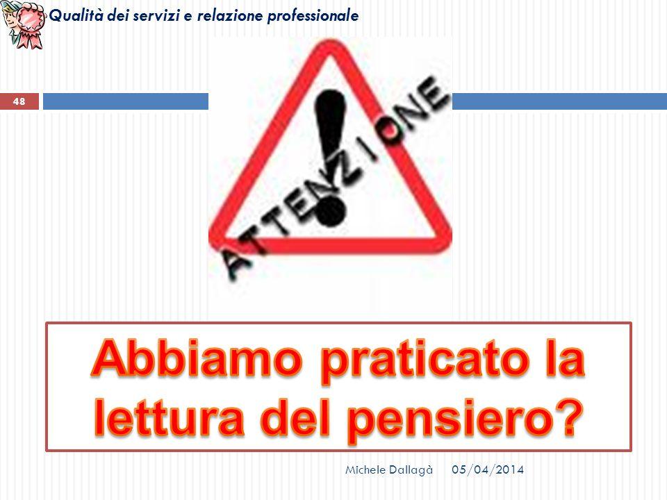 Qualità dei servizi e relazione professionale Michele Dallagà 48 05/04/2014