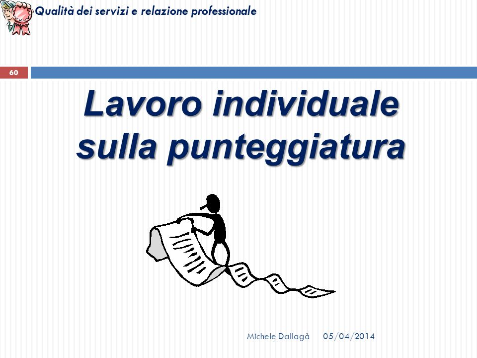 Qualità dei servizi e relazione professionale Michele Dallagà 60 Lavoro individuale sulla punteggiatura 05/04/2014