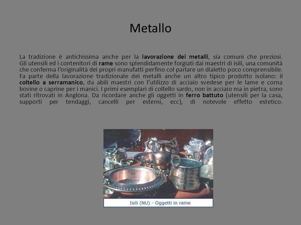 Metallo La tradizione è antichissima anche per la lavorazione dei metalli, sia comuni che preziosi. Gli utensili ed i contenitori di rame sono splendi