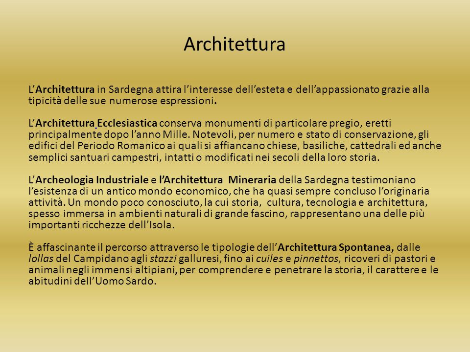 Architettura LArchitettura in Sardegna attira linteresse dellesteta e dellappassionato grazie alla tipicità delle sue numerose espressioni. LArchitett