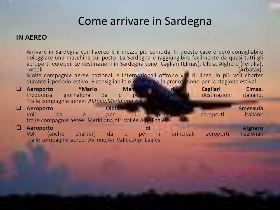Come arrivare in Sardegna IN AEREO Arrivare in Sardegna con l'aereo è il mezzo più comoda. In questo caso è però consigliabile noleggiare una macchina