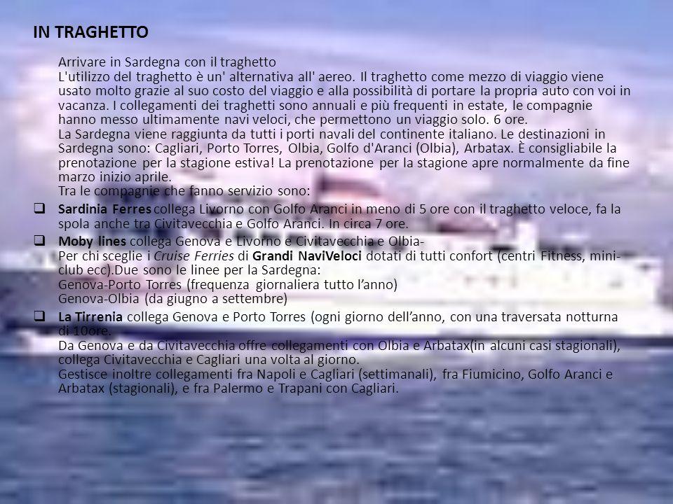 IN TRAGHETTO Arrivare in Sardegna con il traghetto L'utilizzo del traghetto è un' alternativa all' aereo. Il traghetto come mezzo di viaggio viene usa