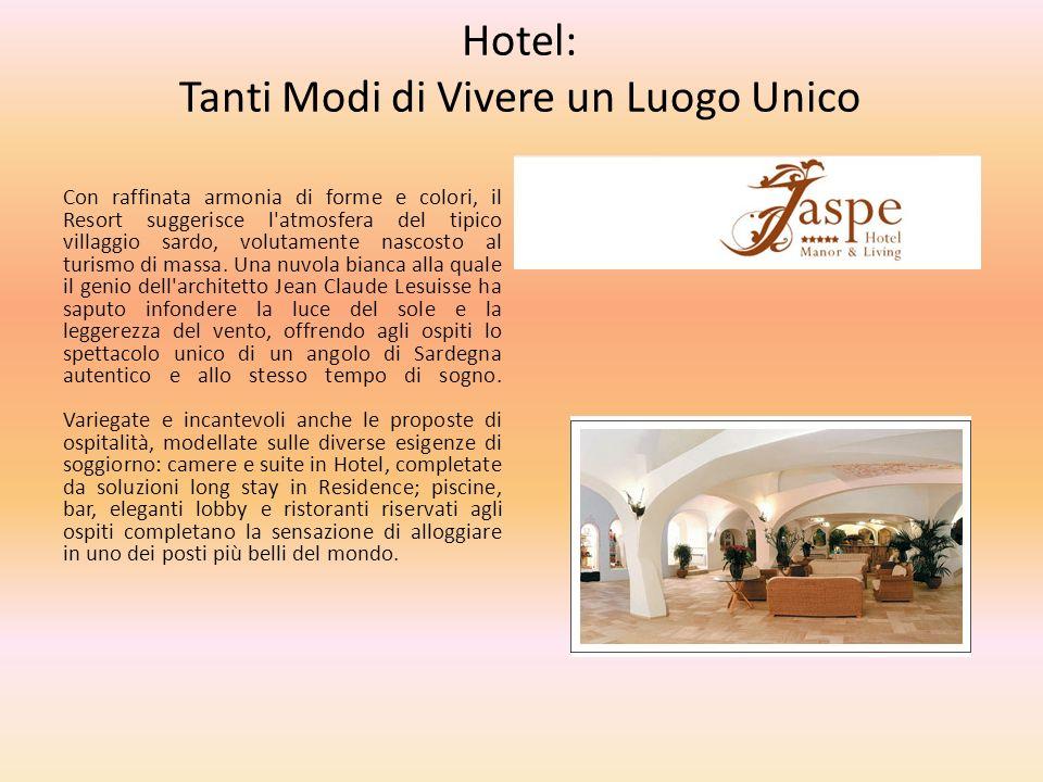Hotel: Tanti Modi di Vivere un Luogo Unico Con raffinata armonia di forme e colori, il Resort suggerisce l'atmosfera del tipico villaggio sardo, volut