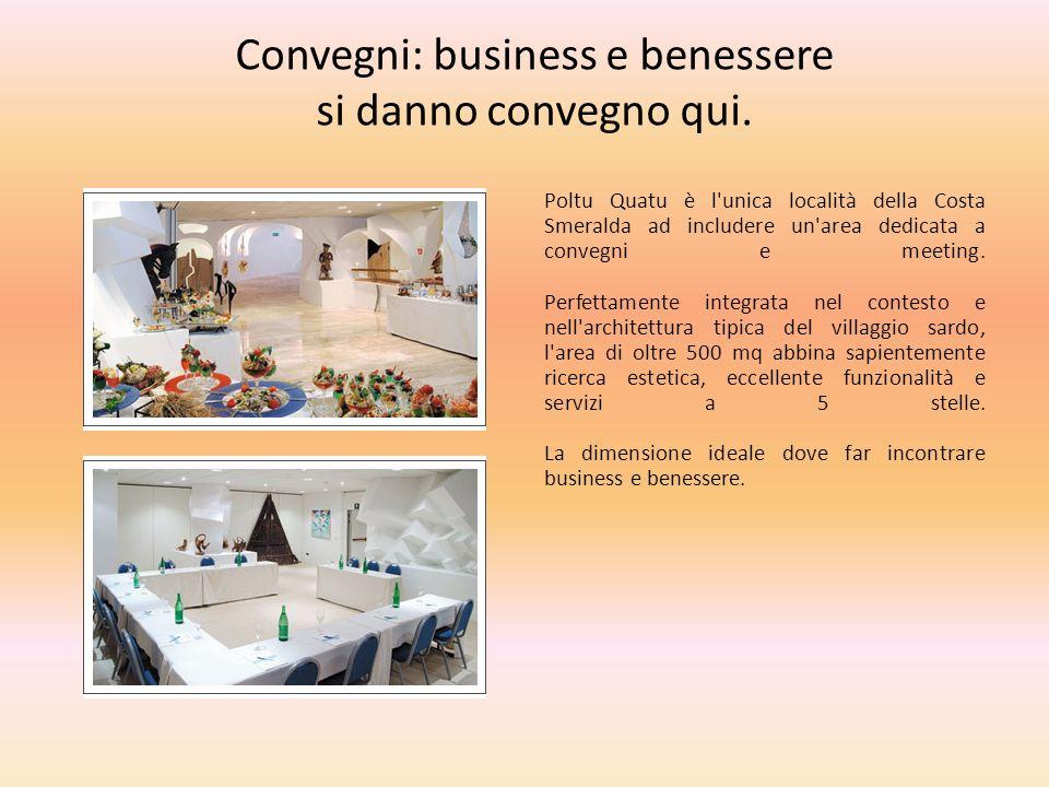 Convegni: business e benessere si danno convegno qui. Poltu Quatu è l'unica località della Costa Smeralda ad includere un'area dedicata a convegni e m