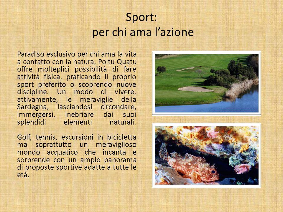 Sport: per chi ama lazione Paradiso esclusivo per chi ama la vita a contatto con la natura, Poltu Quatu offre molteplici possibilità di fare attività