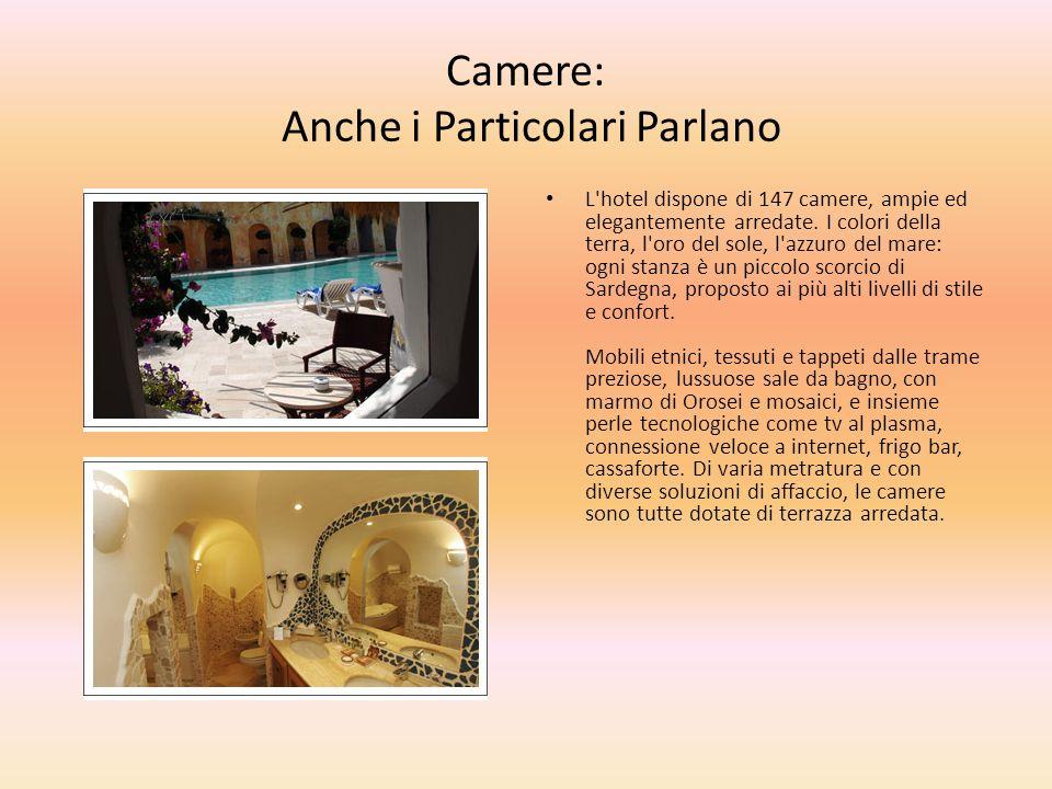 Camere: Anche i Particolari Parlano L'hotel dispone di 147 camere, ampie ed elegantemente arredate. I colori della terra, l'oro del sole, l'azzuro del