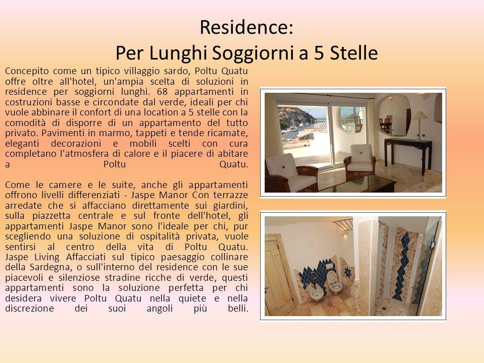 Residence: Per Lunghi Soggiorni a 5 Stelle Concepito come un tipico villaggio sardo, Poltu Quatu offre oltre all'hotel, un'ampia scelta di soluzioni i
