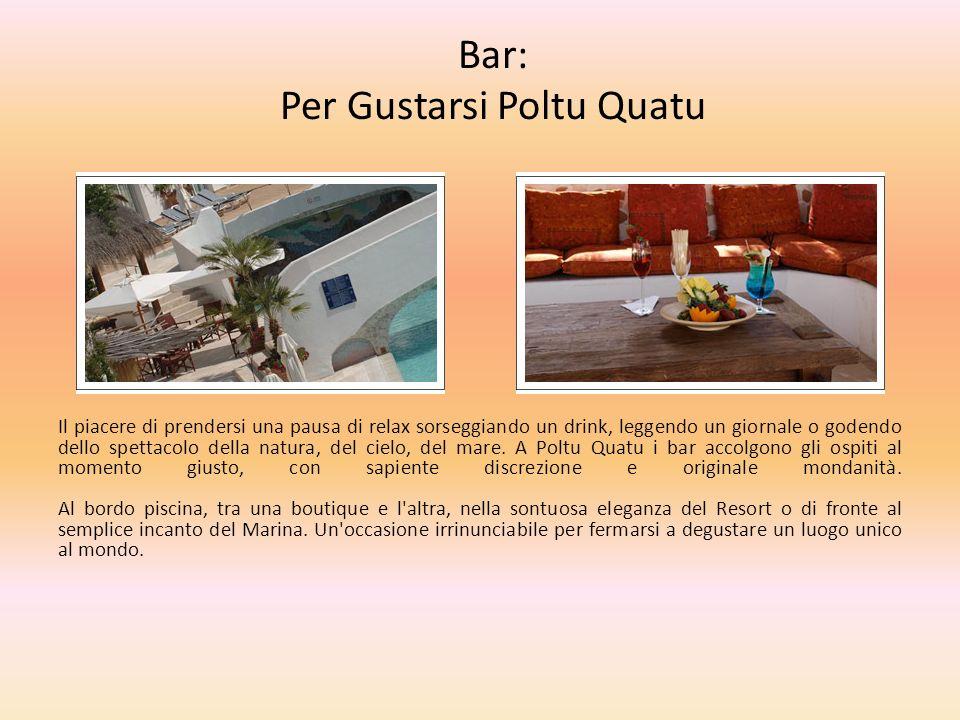 Bar: Per Gustarsi Poltu Quatu Il piacere di prendersi una pausa di relax sorseggiando un drink, leggendo un giornale o godendo dello spettacolo della