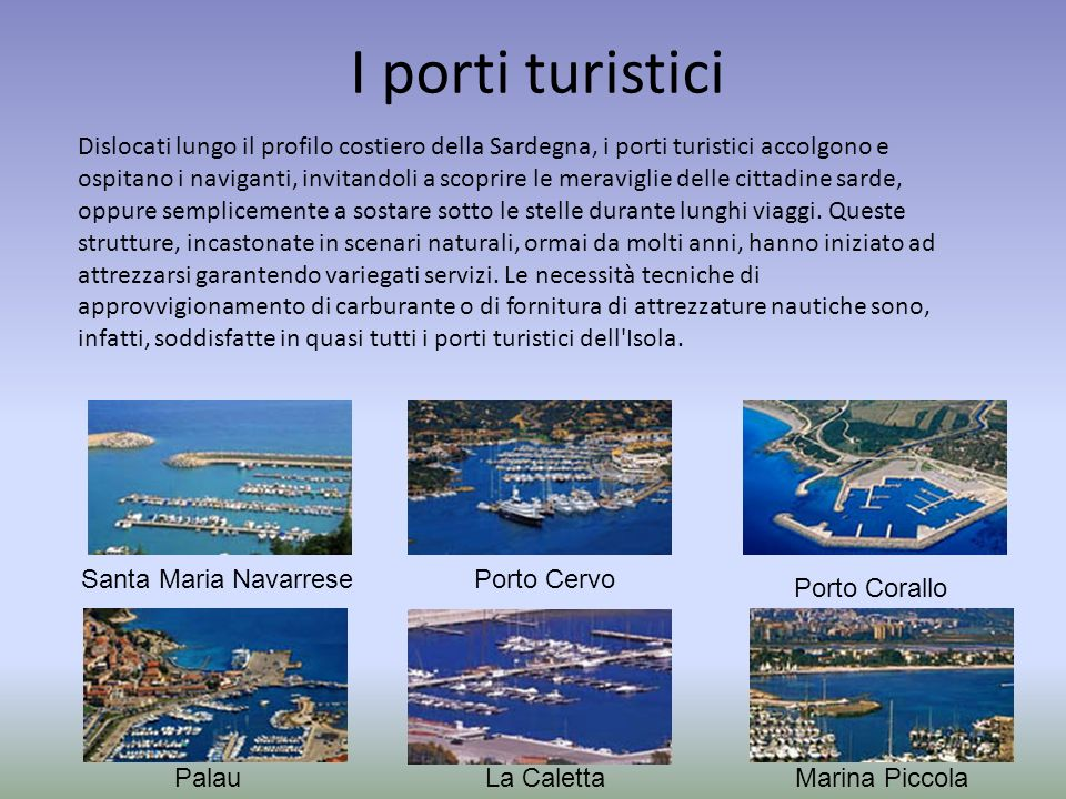 I porti turistici Dislocati lungo il profilo costiero della Sardegna, i porti turistici accolgono e ospitano i naviganti, invitandoli a scoprire le me