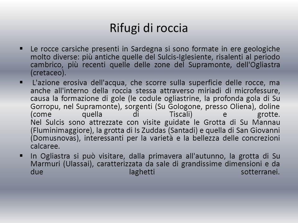 Rifugi di roccia Le rocce carsiche presenti in Sardegna si sono formate in ere geologiche molto diverse: più antiche quelle del Sulcis-Iglesiente, ris