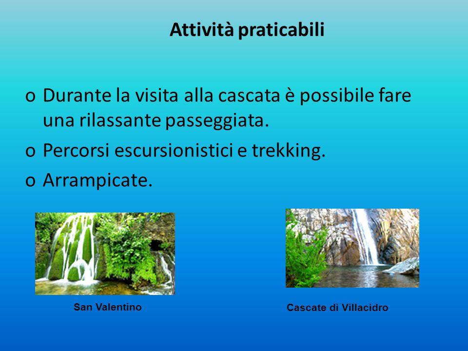 Attività praticabili oDurante la visita alla cascata è possibile fare una rilassante passeggiata. oPercorsi escursionistici e trekking. oArrampicate.
