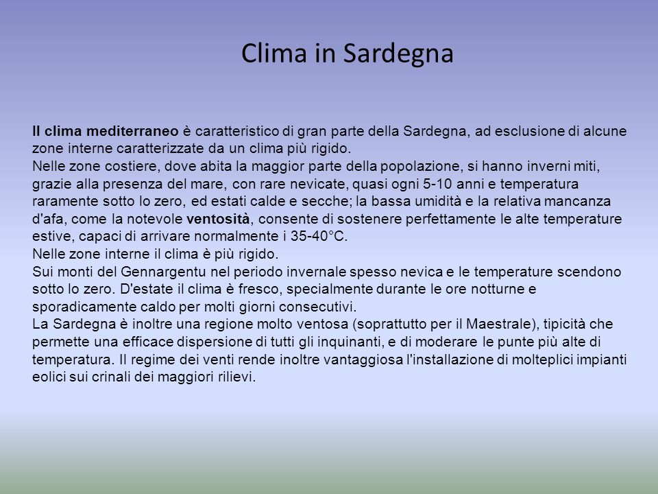 Clima in Sardegna Il clima mediterraneo è caratteristico di gran parte della Sardegna, ad esclusione di alcune zone interne caratterizzate da un clima