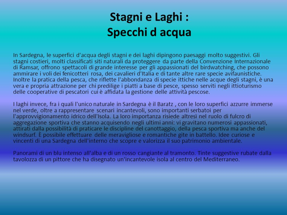 Stagni e Laghi : Specchi d acqua In Sardegna, le superfici d'acqua degli stagni e dei laghi dipingono paesaggi molto suggestivi. Gli stagni costieri,