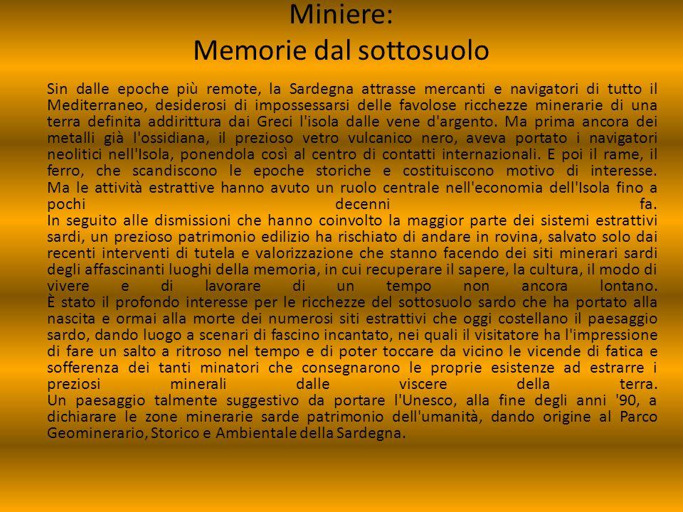 Miniere: Memorie dal sottosuolo Sin dalle epoche più remote, la Sardegna attrasse mercanti e navigatori di tutto il Mediterraneo, desiderosi di imposs