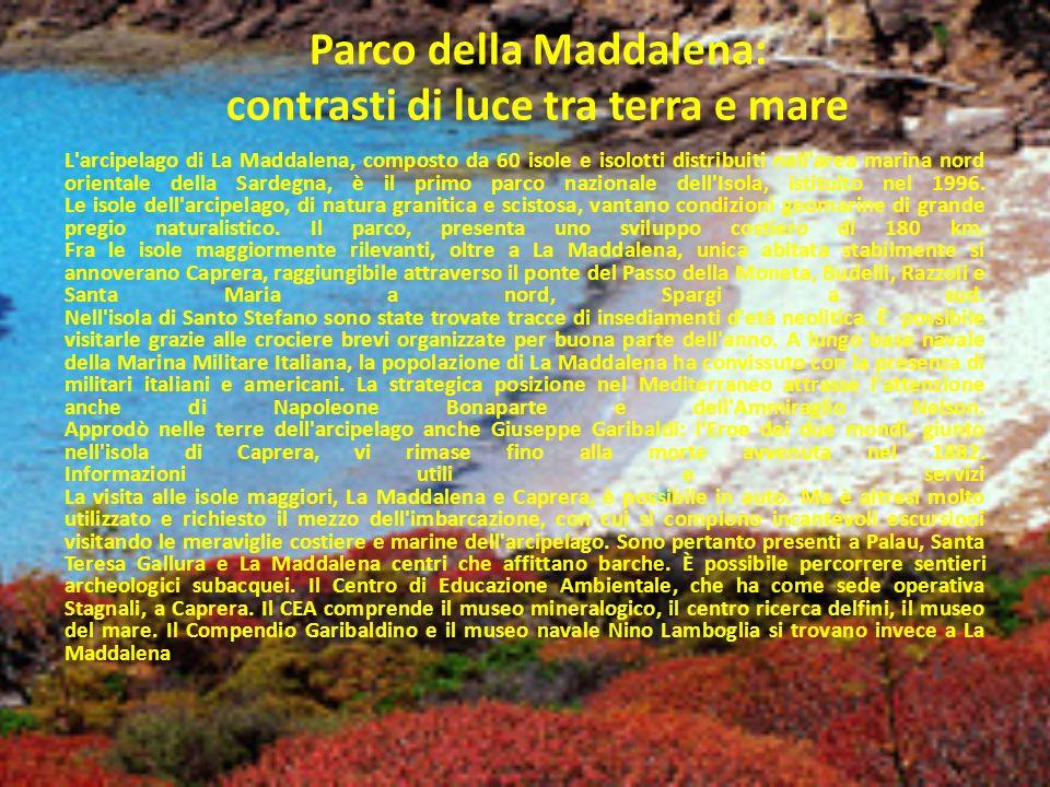 Parco della Maddalena: contrasti di luce tra terra e mare L'arcipelago di La Maddalena, composto da 60 isole e isolotti distribuiti nell'area marina n