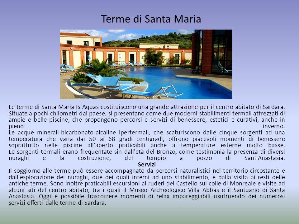 Terme di Santa Maria Le terme di Santa Maria Is Aquas costituiscono una grande attrazione per il centro abitato di Sardara. Situate a pochi chilometri
