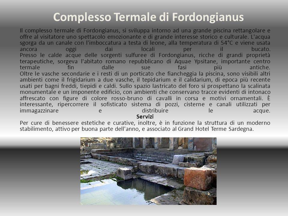 Complesso Termale di Fordongianus Il complesso termale di Fordongianus, si sviluppa intorno ad una grande piscina rettangolare e offre al visitatore u