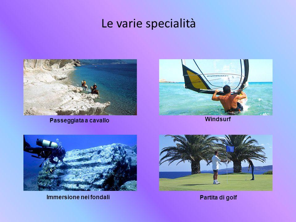 Le varie specialità Windsurf Immersione nei fondali Partita di golf Passeggiata a cavallo