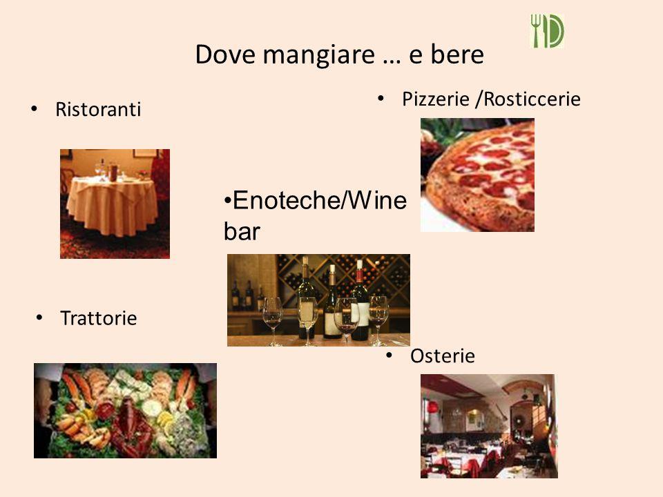 Dove mangiare … e bere Ristoranti Pizzerie /Rosticcerie Trattorie Osterie Enoteche/Wine bar