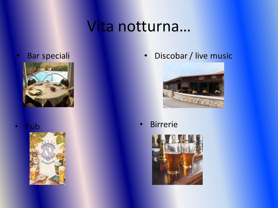 Vita notturna… Bar speciali Discobar / live music Pub Birrerie