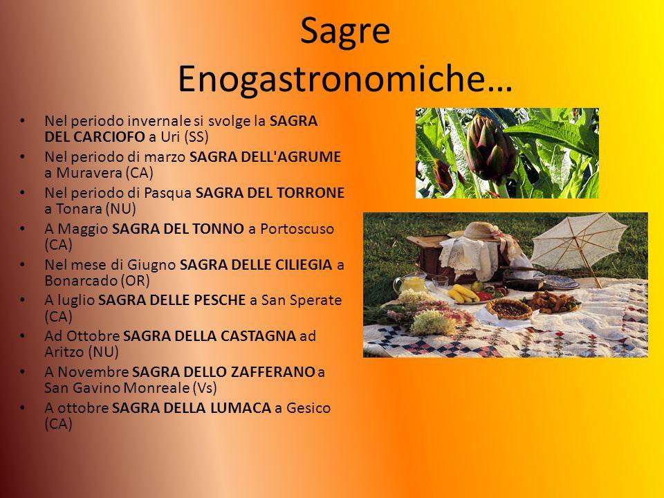 Sagre Enogastronomiche… Nel periodo invernale si svolge la SAGRA DEL CARCIOFO a Uri (SS) Nel periodo di marzo SAGRA DELL'AGRUME a Muravera (CA) Nel pe