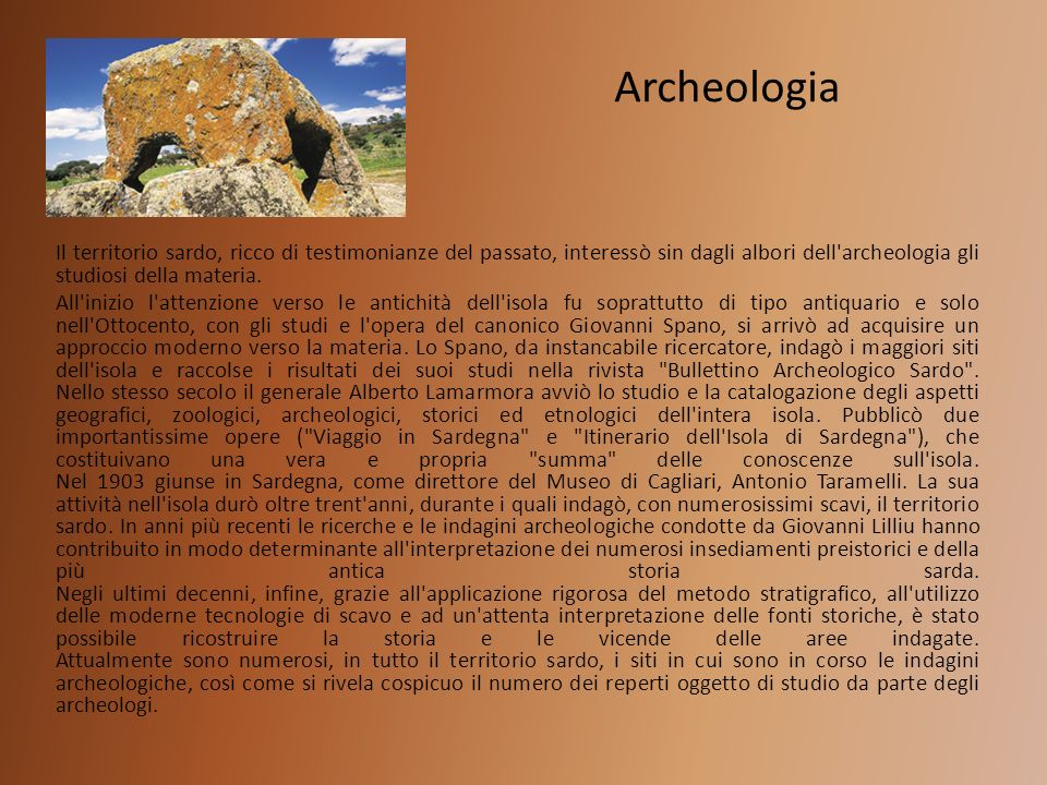 Archeologia Il territorio sardo, ricco di testimonianze del passato, interessò sin dagli albori dell'archeologia gli studiosi della materia. All'inizi