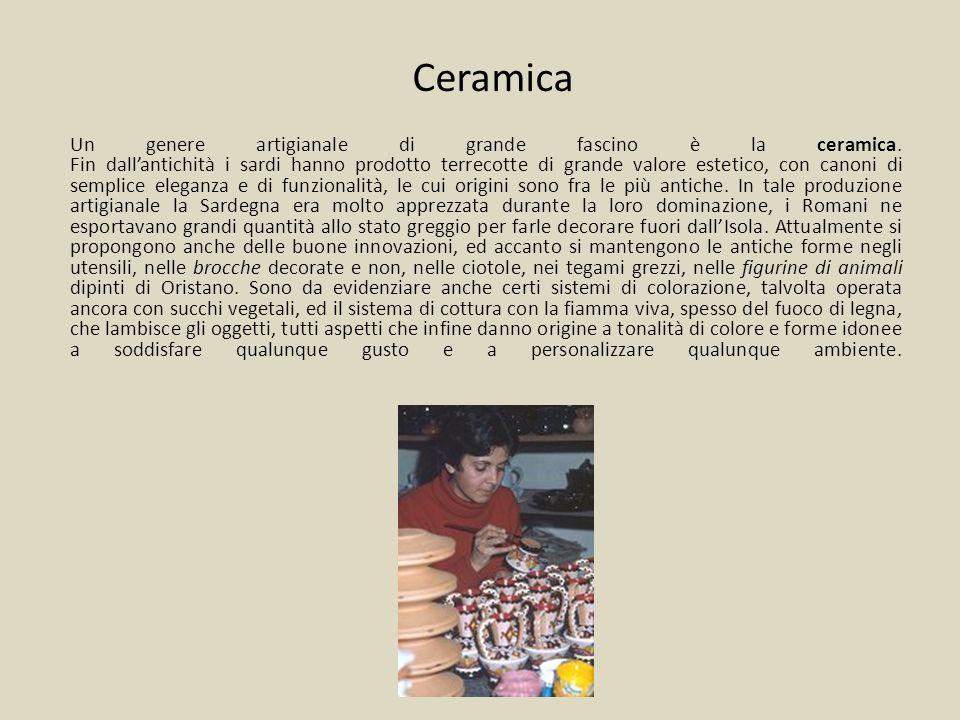 Ceramica Un genere artigianale di grande fascino è la ceramica. Fin dallantichità i sardi hanno prodotto terrecotte di grande valore estetico, con can