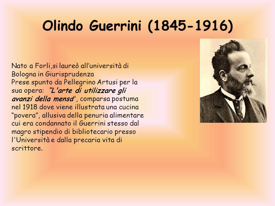 Olindo Guerrini (1845-1916) Nato a Forli,si laureò alluniversità di Bologna in Giurisprudenza Prese spunto da Pellegrino Artusi per la sua opera: L'ar