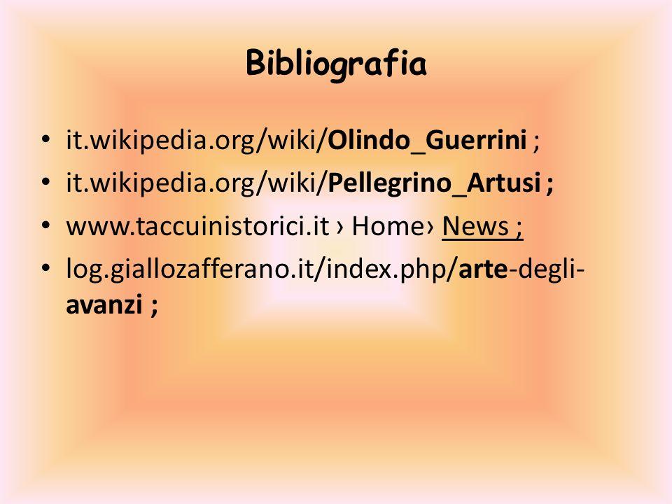 Bibliografia it.wikipedia.org/wiki/Olindo_Guerrini ; it.wikipedia.org/wiki/Pellegrino_Artusi ; www.taccuinistorici.it Home News ; log.giallozafferano.