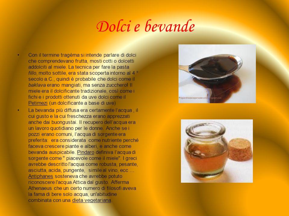Dolci e bevande Con il termine tragèma si intende parlare di dolci che comprendevano frutta, mosti cotti o dolcetti addolciti al miele. La tecnica per