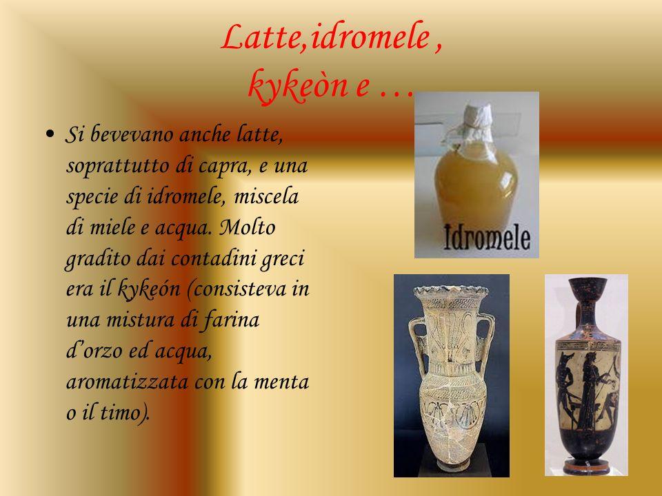Latte,idromele, kykeòn e … Si bevevano anche latte, soprattutto di capra, e una specie di idromele, miscela di miele e acqua. Molto gradito dai contad